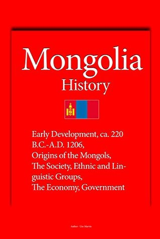Mongolia History: Early Development, ca. 220 B.C.-A.D. 1206, Origins of the Mongols, The Society, Ethnic and Linguistic Groups, The Economy, Government