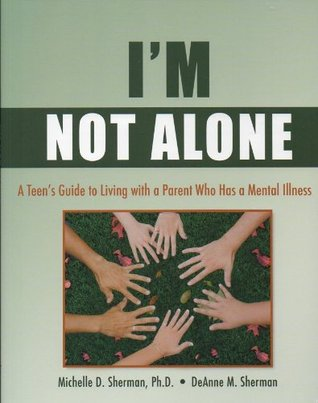 I'm Not Alone: A Teen's Guide to Living with a Parent Who Has a Mental Illness