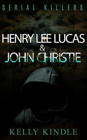 Serial Killers: Henry Lee Lucas & John Christie