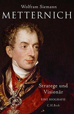 Metternich: Stratege und Visionär
