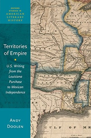 Territories of Empire: U.S. Writing from the Louisiana Purchase to Mexican Independence