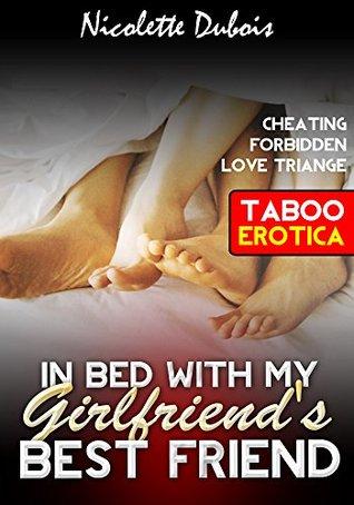 FORBIDDEN: In Bed With My Girlfriend's Best Friend