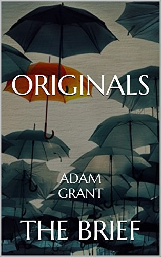 Originals: How Non-Conformists Move the World by Adam Grant | The Brief