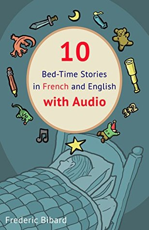 10 Bed-Time Stories in French and English with audio.: French for Kids - Learn French with Parallel English Text DJVU PDF FB2 -