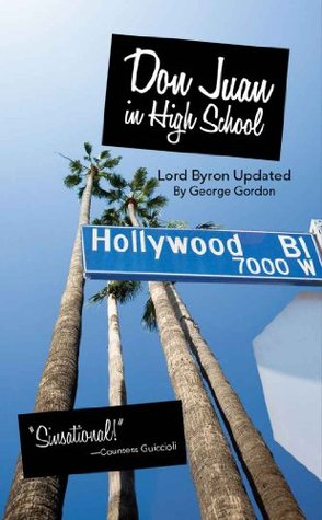 Don Juan in High School: Lord Byron Updated (Don Juan: Lord Byron Updated Book 1)