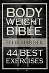 Bodyweight: Bodyweight Bible: 44 Best Exercises To Add Strength And Muscle (Bodyweight Training, Bodyweight Exercises, Bodyweight Bodybuilding, Calisthenics, ... For Beginners) (Bodybuilding Series)