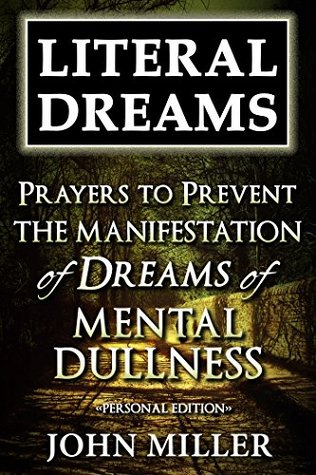 Literal Dreams: Prayers To Prevent The Manifestation Of Dreams Of Mental Dullness - Personal Edition (Literal Dreams Series Book 19)