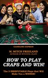 How To Play Craps and Win!: The 3 IRREFUTABLE Plays that Will Make You a WINNER! (Gamblers Express Series Book 2)
