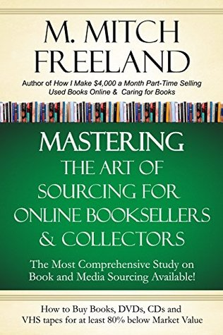 mastering-the-art-of-sourcing-for-online-booksellers-collectors-how-to-buy-books-dvds-cds-for-at-least-80-below-market-value-sell-on-amazon-ebay-abe-books-barnes-noble-half-and-others