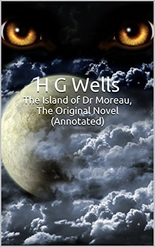 The Island of Dr Moreau, The Original Novel (Annotated): Masterpiece Collection: The Island of Dr Moreau, H G Wells Famous Quotes, Book List, and Biography