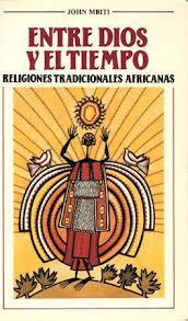 Entre Dios y el Tiempo. Religiones tradicionales africanas