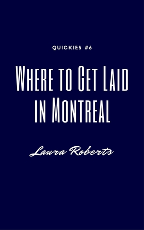 Where to Get Laid in Montreal by Laura  Roberts