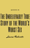 The Unbelievably True Story of the World's Worst Sex: A Short and Humorous Story
