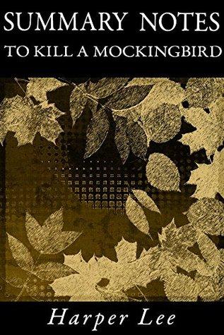 Summary Notes: To Kill a Mockingbird by Harper Lee