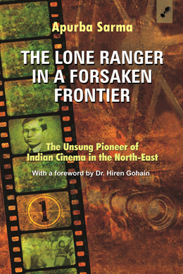 The lone ranger in a forsaken frontier: the unsung pioneer of Indian cinema in the North-East