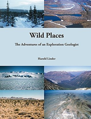 Wild Places: The Adventures of an Exploration Geologist