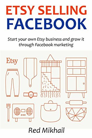 ETSY SELLING FACEBOOK: Start your own Etsy business and grow it through Facebook marketing