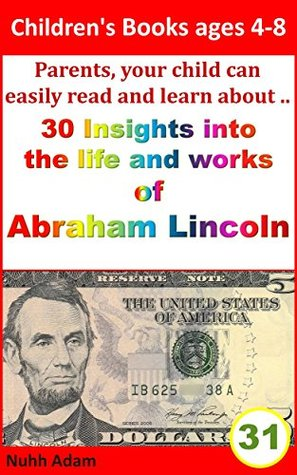 Children's Books ages 4-8: Parents, your child can easily read and learn about.. Insights into the life and work of Abraham Lincoln.