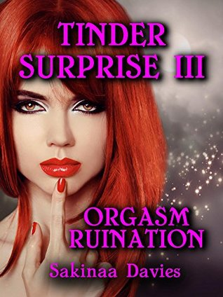 TINDER SURPRISE III: Orgasm Ruination (TINDER SURPRISE: Pegging And Begging Book 3)