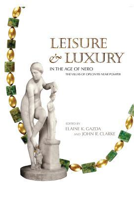 Leisure and Luxury in the Age of Nero: The Villas of Oplontis Near Pompeii