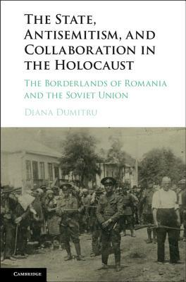 The State, Antisemitism, and Collaboration in the Holocaust: The Borderlands of Romania and the Soviet Union