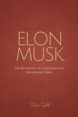 Elon Musk: The Biography of a Modern Day Renaissance Man