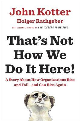 that-s-not-how-we-do-it-here-a-story-about-how-organizations-rise-and-fall-and-can-rise-again