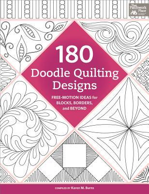 180 Doodle Quilting Designs: Free-Motion Ideas for Blocks, Borders, and Beyond by Karen M. Burns
