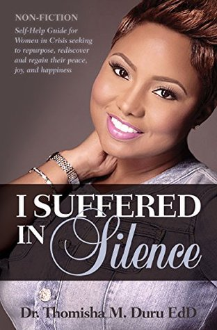 I Suffered in Silence: Non-Fiction; Self-Help Guide for Women in Crisis seeking to repurpose, rediscover and regain their peace, joy, and happiness.