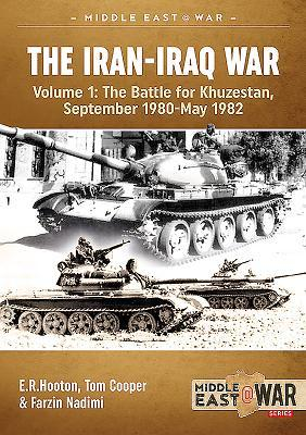 The Iran-Iraq War, Volume 1: The Battle for Khuzes...