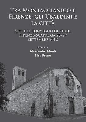 Tra Montaccianico E Firenze: Gli Ubaldini E La Citta: Atti del Convegno Di Studi, Firenze-Scarperia 28-29 Settembre 2012