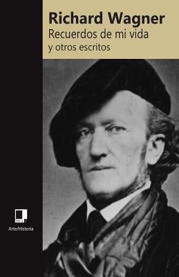 Recuerdos de Mi Vida y Otros Escritos por Richard Wagner