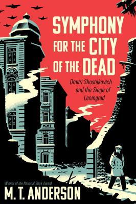 Ebook Symphony for the City of the Dead: Dmitri Shostakovich and the Siege of Leningrad by M.T. Anderson read!