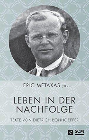 Leben in der Nachfolge: Texte von Dietrich Bonhoeffer
