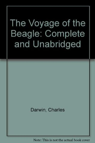 The Voyage of the Beagle: Complete and Unabridged