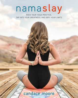 Namaslay: Rock Your Yoga Practice, Tap Into Your Greatness,  Defy Your Limits