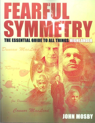 Fearful Symmetry The Essential Guide To All Things Highlander