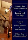 Lessons for a Dominant Woman - A Female-Led Marriage: Two Novels of Female Supremacy & Male Submission