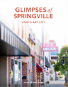 Glimpses of Springville: Utah's Art City