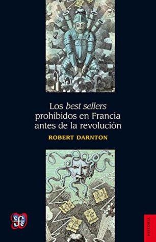 The Forbidden Best Sellers Of Pre Revolutionary France By Robert Darnton