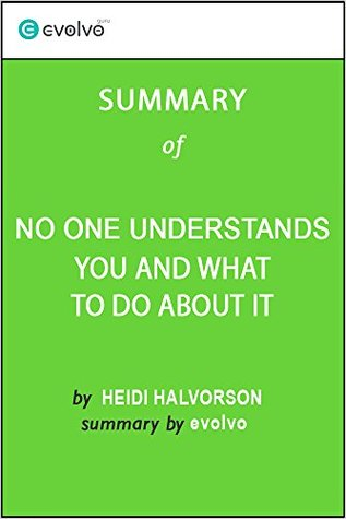 No One Understands You and What to Do About It: Summary of the Key Ideas - Original Book by Heidi Halvorson
