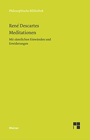 Meditationen: Mit sämtlichen Einwänden und Erwiderungen (Philosophische Bibliothek 598)