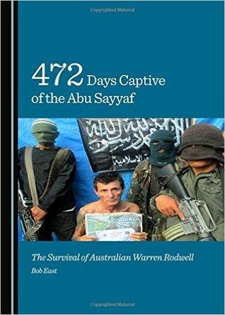 472 Days Captive of the Abu Sayyaf: The Survival of Australian Warren Rodwell