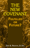 The New Covenant: Fulfilled or Future? - Has the New Covenant of Jeremiah 31 Been Established?