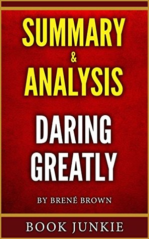 Summary & Analysis - Daring Greatly: How the Courage to Be Vulnerable Transforms the Way We Live, Love, Parent, and Lead