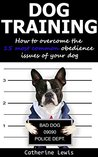 Dog Training: How to Overcome the 15 Most Common Obedience Issues of Your Dog (puppy training, housebreaking dog, housetraining puppy, obedient dog, obedient puppy)