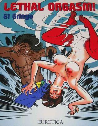 El gringo lethal orgasm