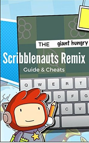 The NEW Complete Guide to: Scribblenauts Remix Game Cheats AND Guide with Tips & Tricks, Strategy, Walkthrough, Secrets, Download the game, Codes, Gameplay and MORE!