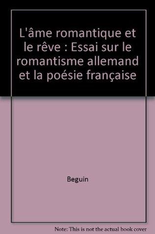 L'âme romantique et le rêve: Essai sur le romantisme allemand et la poésie française