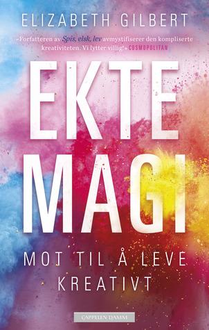 Ekte magi: mot til å leve kreativt